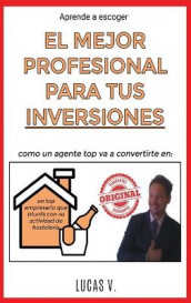 Aprende a escoger EL MEJOR PROFESIONAL PARA TUS INVERSIONES. The best professional for hostelry and leisure investments (spanish version) av Lucas V (Innbundet)