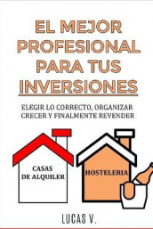 EL MEJOR PROFESIONAL PARA TUS INVERSIONES. The best professional for your real estate investments (spanish version) av Lucas V (Heftet)