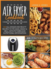 AIR FRYER COOKBOOK for beginners and advanced users av Linda S Jones (Innbundet)