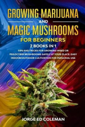 Growing Marijuana And Magic Mushrooms For Beginners av Jorge Ed Coleman (Heftet)