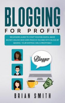 Blogging For Profit av Brian Smith (Innbundet)