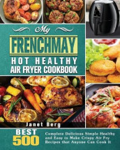 My FrenchMay Hot Healthy Air Fryer Cookbook av Janet Berg (Heftet)