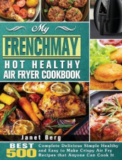My FrenchMay Hot Healthy Air Fryer Cookbook av Janet Berg (Innbundet)