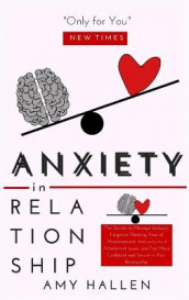 Anxiety in Relationship av Amy Hallen (Innbundet)