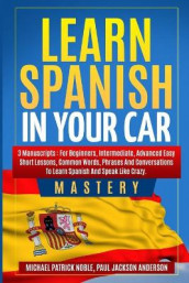 Learn Spanish in your Car Mastery 3 manuscripts av Paul Jackson Anderson og Michael Patrick Noble (Heftet)