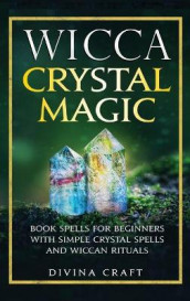 Wicca Crystal Magic av Divina Craft (Innbundet)