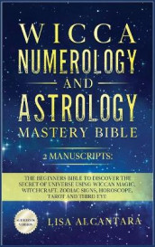 Wicca, Numerology and Astrology Mastery Bible av Lisa Alcantara (Innbundet)
