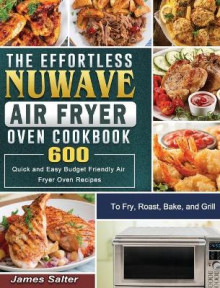 The Effortless NuWave Air Fryer Oven Cookbook av James Salter (Innbundet)