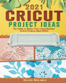 Cricut Project Ideas 2021 av David Holmes (Heftet)