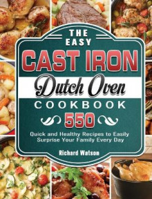 The Easy Cast Iron Dutch Oven Cookbook av Richard Watson (Innbundet)