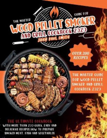 Wood Pellet Smoker and Grill Cookbook 2020 av John Paul Smith (Heftet)