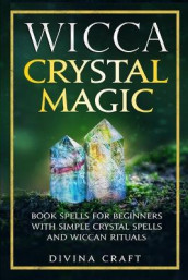 Wicca Crystal Magic av Divina Craft (Heftet)