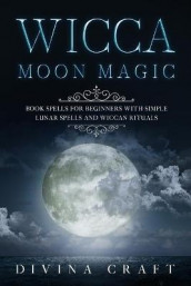 Wicca Moon Magic av Divina Craft (Heftet)