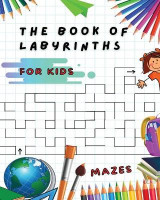 Omslag - The Book of Labyrinths - Mazes for Kids - Manual with 100 Different Routes