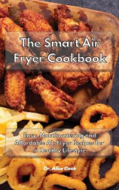 The Smart Air Fryer Cookbook av Dr Alice Cook (Innbundet)