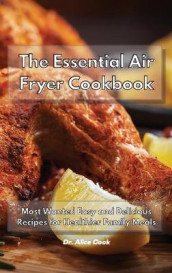 The Essential Air Fryer Cookbook av Dr Alice Cook (Innbundet)