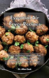 Essential Air Fryer Recipes av Dr Alice Cook (Innbundet)