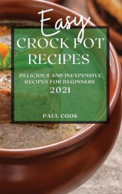 Easy Crock Pot Recipes 2021 av Paul Cook (Innbundet)
