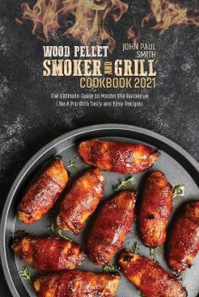 Wood Pellet Smoker and Grill Cookbook 2021 av John Paul Smith (Heftet)