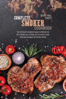 Complete smoker cookbook av John Paul Smith (Heftet)