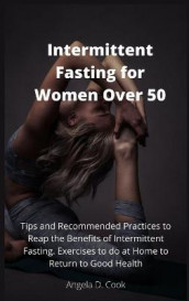 Intermittent Fasting for Women Over 50 av Angela D Cook (Innbundet)