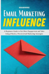 Email Marketing Influence av Abraham Morris (Heftet)