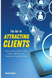 The Art of Attracting Clients av Abraham Morris (Heftet)