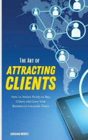 The Art of Attracting Clients av Abraham Morris (Innbundet)