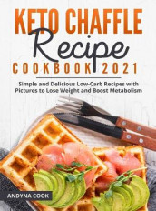 Keto Chaffle Recipe Cookbook 2021 av Andyna Cook (Innbundet)