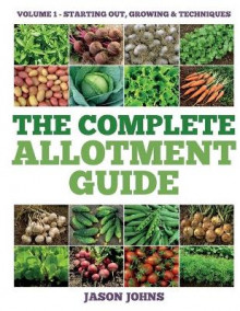 The Complete Allotment Guide - Volume 1 - Starting Out, Growing and Techniques av Jason Johns (Heftet)