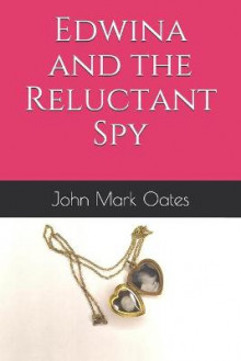 Edwina and the Reluctant Spy av John Mark Oates (Heftet)