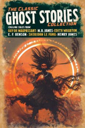 The Classic Ghost Stories Collection av Edward Frederic Benson, Sheridan Le Fanu, William Hope Hodgson, Henry James, Montague Rhodes James, Guy de Maupassant og Edith Wharton (Innbundet)