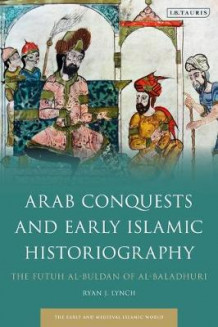 Arab Conquests and Early Islamic Historiography av Ryan J. Lynch (Innbundet)