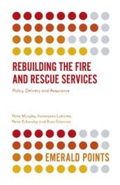 Rebuilding the Fire and Rescue Services av Peter Eckersley, Russ Glennon, Katarzyna Lakoma og Peter Murphy (Heftet)