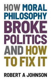 How Moral Philosophy Broke Politics av Robert A Johnson (Heftet)