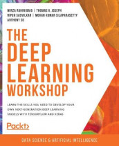 The Deep Learning Workshop av Mirza Rahim Baig, Thomas V. Joseph, Nipun Sadvilkar, Mohan Kumar Silaparasetty og Anthony So (Heftet)