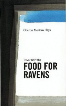Food for Ravens av Trevor Griffiths (Heftet)
