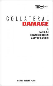 Collateral Damage av Tariq Ali, Howard Brenton og Andy de la Tour (Heftet)