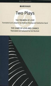 The Triumph of Love; the Game of Love and Chance av Pierre Marivaux (Heftet)