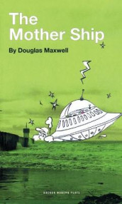 The Mother Ship av Douglas Maxwell (Heftet)