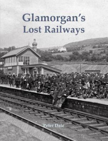 Glamorgan's Lost Railways av Peter Dale (Heftet)