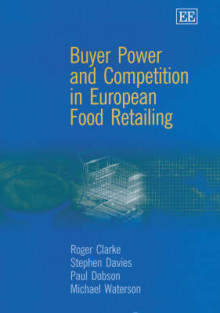 Buyer Power and Competition in European Food Retailing av Roger Clarke, etc., Stephen Davies, Paul Dobson og Michael Waterson (Innbundet)
