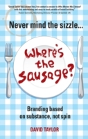 Never Mind the Sizzle... Where's the Sausage? av David Taylor (Heftet)