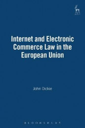 Internet and Electronic Commerce Law in the European Union av John Dickie (Heftet)