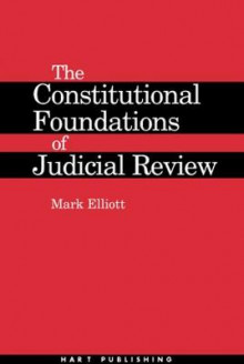 The Constitutional Foundations of Judicial Review av Mark Elliott (Innbundet)