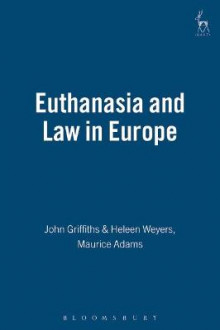 Euthanasia and the Law in Europe av John Griffiths, Heleen Weyers og Maurice Adams (Innbundet)