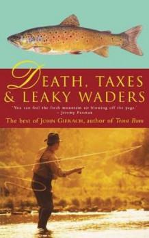 Death, Taxes and Leaky Waders av John Gierach (Heftet)