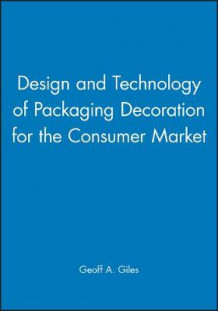 Design and Technology of Packaging Decoration for the Consumer Market (Innbundet)