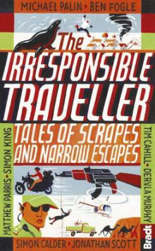 The Irresponsible Traveller av Ben Fogle, Michael Palin, Jonathan Scott, Hilary Bradt, Simon King og Simon Calder (Heftet)