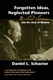 Forgotten Ideas, Neglected Pioneers av Daniel L. Schacter (Heftet)
